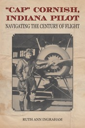 """Cap"" Cornish, Indiana Pilot: Navigating the Century of Flight"