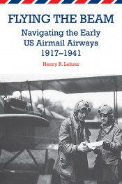 Flying the Beam: Navigating the Early US Airmail Airways, 1917–1941