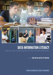 Data Information Literacy: Librarians, Data, and the Education of a New Generation of Researchers