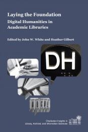 Book cover of Laying the Foundation: Digital Humanities in Academic Libraries