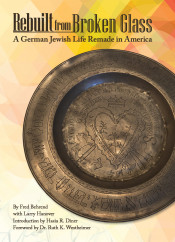 Rebuilt from Broken Glass: A German Jewish Life Remade in America