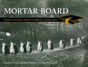 Mortar Board A Century of Scholars, Chosen for Leadership, United to Serve
