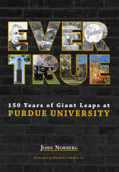 Ever True: 150 Years of Giant Leaps at Purdue University