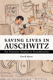 Saving Lives in Auschwitz: The Prisoners' Hospital in Buna-Monowitz