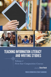 Teaching Information Literacy and Writing Studies: Volume 1, First-Year Composition Courses