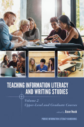 Teaching ​ Information Literacy and Writing Studies: Volume 2, Upper-Level and Graduate Courses