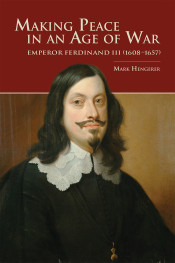 Making Peace in an Age of War: Emperor Ferdinand III (1608–1657)