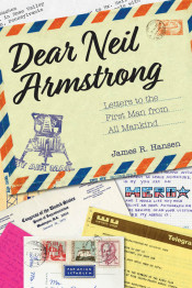 Dear Neil Armstrong: Letters to the First Man from All Mankind