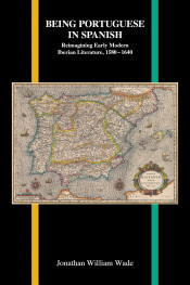 Being Portuguese in Spanish: Reimagining Early Modern Iberian Literature, 1580-1640