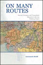 On Many Routes: Internal, European, and Transatlantic Migration in the Late Habsburg Empire