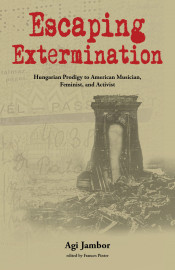 Escaping Extermination: Hungarian Prodigy to American Musician, Feminist, and Activist