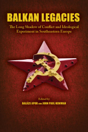 Balkan Legacies: The Long Shadow of Conflict and Ideological Experiment in Southeastern Europe