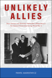 Unlikely Allies: Nazi German and Ukrainian Nationalist Collaboration in the General Government During World War II
