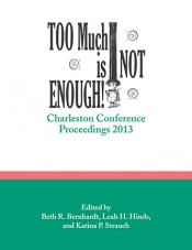 Too Much is Not Enough: Charleston Conference Proceedings, 2013