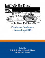 Roll with the Times, or the Times Roll Over You: Charleston Conference Proceedings 2016