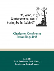 O, Wind, if Winter comes, can Spring be far behind? : Charleston Conference Proceedings, 2018