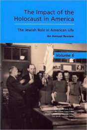 The Impact of the Holocaust in America: The Jewish Role in American Life: An Annual Review 6
