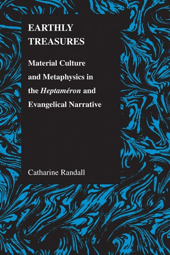 Earthly treasures material culture and metaphysics in the earthly treasures material culture and metaphysics in the heptameron and evangelical narrative sciox Choice Image